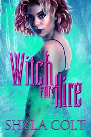 Witch for Hire by Shyla Colt